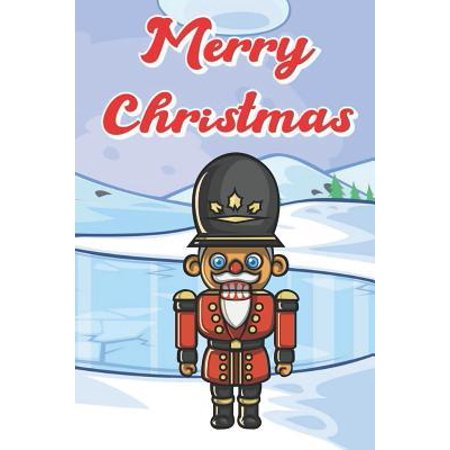 Merry Christmas: Wooden Toy Soldier Nut Cracker Holiday and Snow Inspired Notebook to Write or Draw In, Journal, Diary. Perfect for Kid (Best Christmas Cracker Toys)