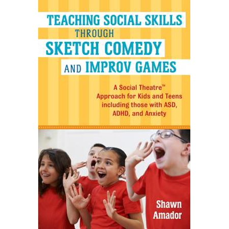 Teaching Social Skills Through Sketch Comedy and Improv Games : A Social Theatre(tm) Approach for Kids and Teens Including Those with Asd, Adhd, and Anxiety - Halloween Sketch Comedy
