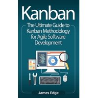 Kanban: The Ultimate Guide to Kanban Methodology for Agile Software Development (Hardcover)
