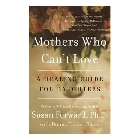 Mothers Who Can't Love : A Healing Guide for