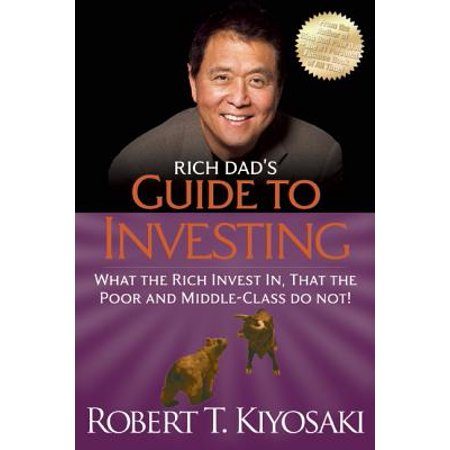 Rich Dad's Guide to Investing : What the Rich Invest In, That the Poor and the Middle Class Do