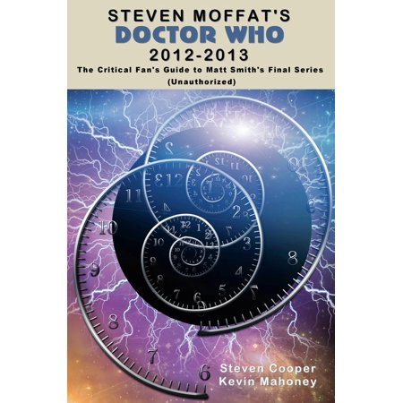 Steven Moffat's Doctor Who 2012-2013: The Critical Fan's Guide to Matt Smith's Final Series (Unauthorized) - (Savage Arms Stevens Model 67 Series E)