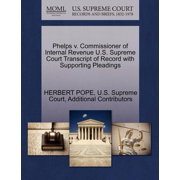Phelps V. Commissioner of Internal Revenue U.S. Supreme Court Transcript of Record with Supporting Pleadings