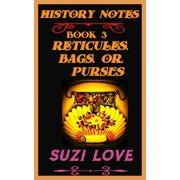 Reticules, Bags, or Purses History Notes Book 3 - eBook