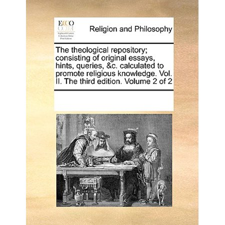 The Theological Repository; Consisting of Original Essays, Hints, Queries, &C. Calculated to Promote Religious Knowledge. Vol. II. the Third Edition. Volume 2 of (Add A Calculated Field To A Query)