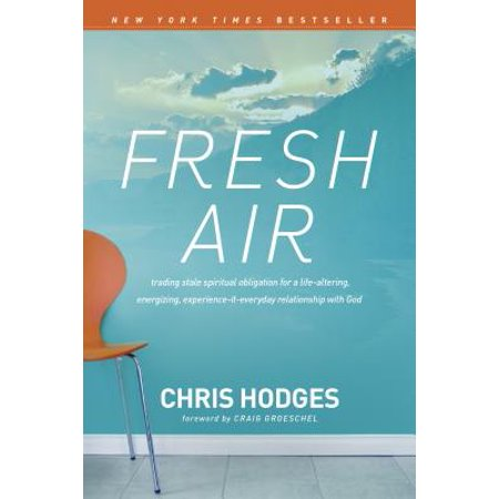 Fresh Air : Trading Stale Spiritual Obligation for a Life-Altering, Energizing, Experience-It-Everyday Relationship with
