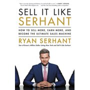 Sell It Like Serhant : How to Sell More, Earn More, and Become the Ultimate Sales Machine