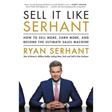 Sell It Like Serhant : How to Sell More, Earn More, and Become the Ultimate Sales