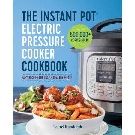 The Instant Pot Electric Pressure Cooker Cookbook: Easy Recipes for Fast & Healthy (Best Easy Mediterranean Cookbook)
