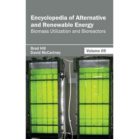 Encyclopedia of Alternative and Renewable Energy: Volume 09 (Biomass Utilization and Bioreactors)