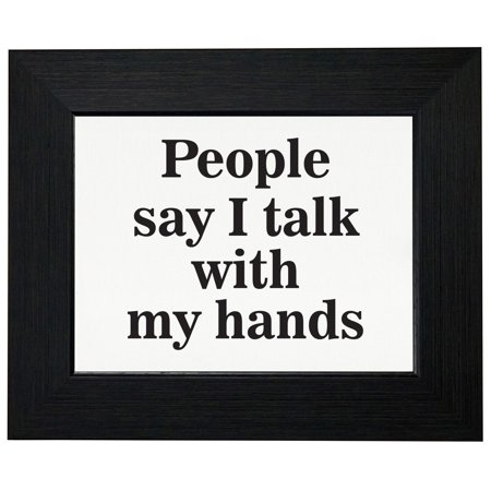 People Say I Talk With My Hands   American Sign Language Framed Print Poster Wall Or Desk Mount Options
