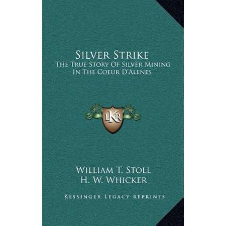 Silver Strike  The True Story Of Silver Mining In The Coeur Dalenes
