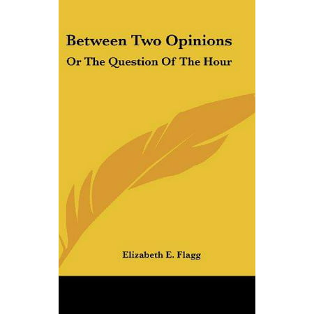 Between Two Opinions: Or the Question of the Hour - image 1 of 1