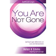 You Are Not Gone : Spiritual-Logic Reflections on Loss and Bereavement