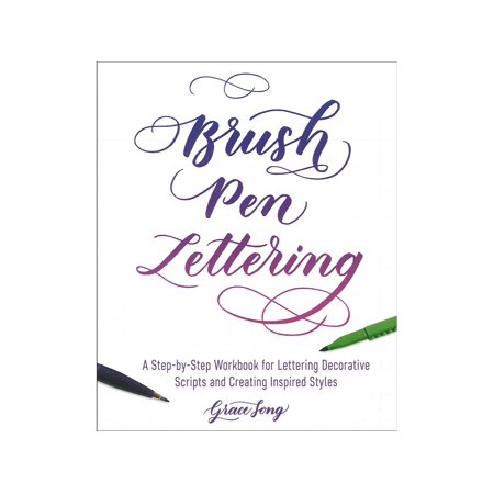 Brush Pen Lettering : A Step-By-Step Workbook for Learning Decorative Scripts and Creating Inspired Styles - Decorative Pens