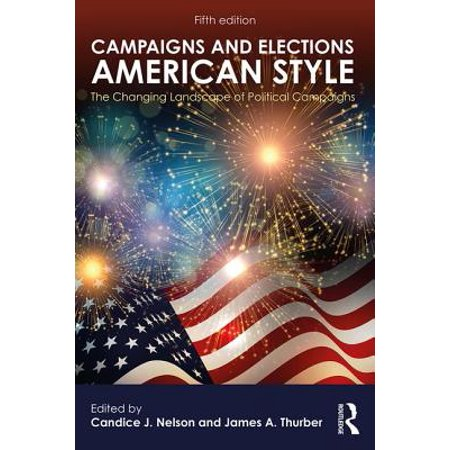 Campaigns and Elections American Style : The Changing Landscape of Political
