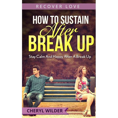 How to Sustain After Break Up: Stay Calm And Happy After A Break Up - (Best Friends After Break Up)