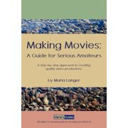 Making Movies : A Guide for Serious Amateurs