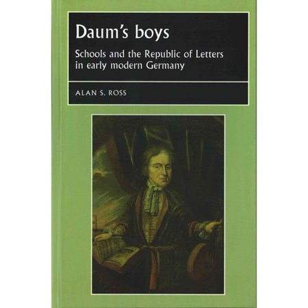 Daums Boys: Schools and the Republic of Letters in Early Modern Germany by