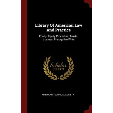 Library of American Law and Practice : Equity. Equity Procedure. Trusts-Trustees. Prerogative