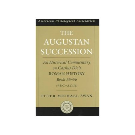 The Augustan Succession: An Historical Commentary on Cassius Dio's Roman History, Books 55-56 (9 B.C-A.D. 14)