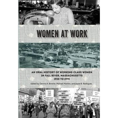 Women at Work : An Oral History of Working Class Women in Fall River, Massachusetts, 1920 to