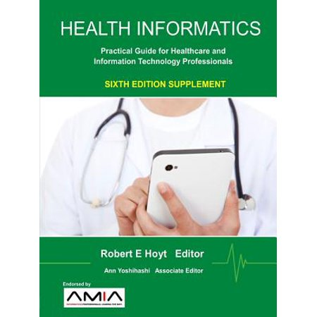 Health Informatics Sixth Edition Supplement : Practical Guide for Healthcare and Information Technology