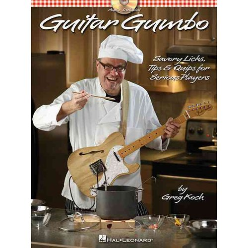 Guitar Gumbo: Savory Licks, Tips & Quips for Serious Players