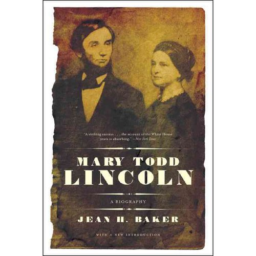 Mary Todd Lincoln: A Biography