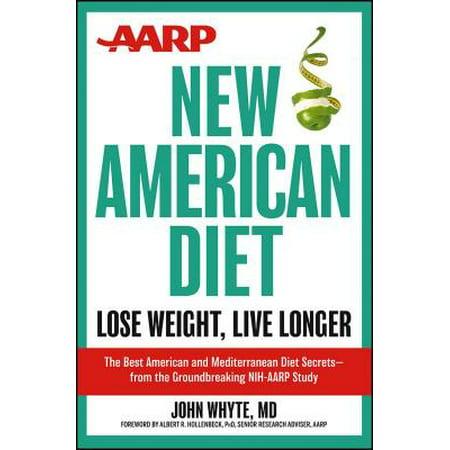 AARP New American Diet : Lose Weight, Live Longer