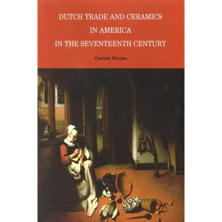 Dutch Trade and Ceramics in America in the Seventeenth Century (History Of Ceramics)
