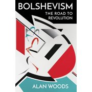 Bolshevism: The Road to Revolution - eBook
