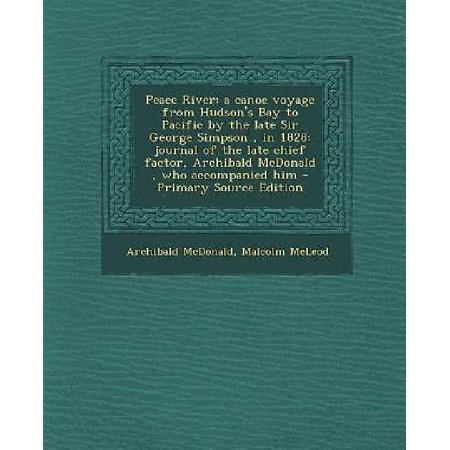 Peace River  A Canoe Voyage From Hudsons Bay To Pacific By The Late Sir George Simpson  In 1828  Journal Of The Late Chief Factor