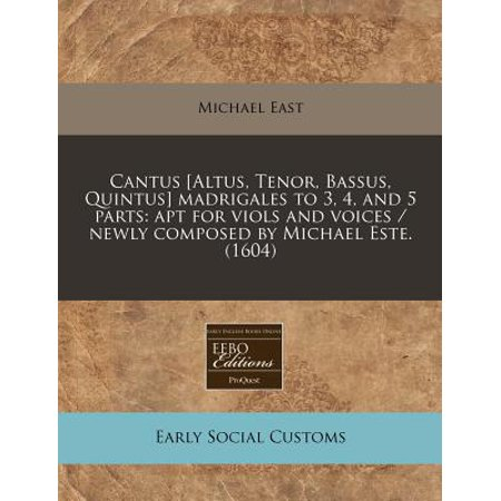 Cantus [Altus, Tenor, Bassus, Quintus] Madrigales to 3, 4, and 5 Parts: Apt for Viols and Voices   Newly... by