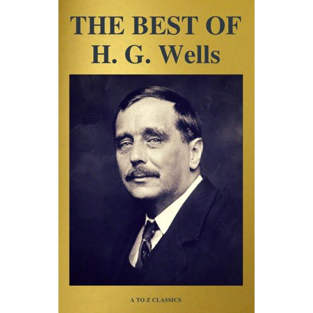 THE BEST OF H. G. Wells (The Time Machine The Island of Dr. Moreau The Invisible Man The War of the Worlds...) ( A to Z Classics) -