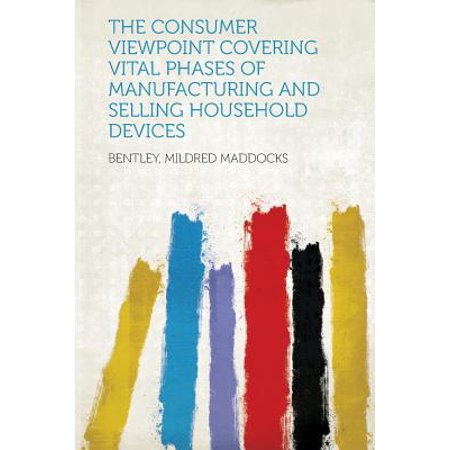 The Consumer Viewpoint Covering Vital Phases of Manufacturing and Selling Household