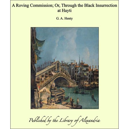 A Roving Commission; Or, Through the Black Insurrection at Hayti -