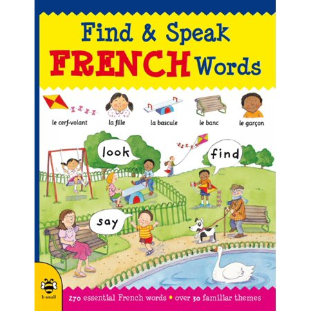 Find & Speak French Words : Look, Find, Say (Looking For The Right Words To Say)
