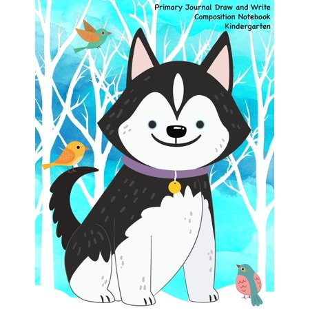Primary Journal Draw and Write Composition Notebook: Cute Husky Dog - A Drawing and Writing Practice Journal for Kids. 120 Pages with Drawing Box and Writing Practice Lines School Composition and Draw