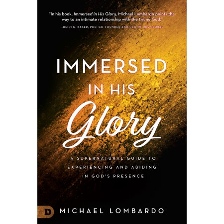 Immersed in His Glory : A Supernatural Guide to Experiencing and Abiding in God's