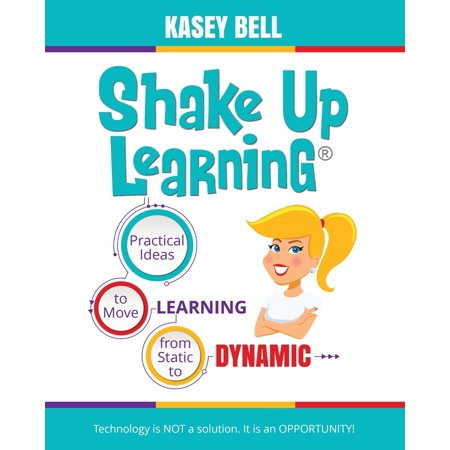 Shake Up Learning : Practical Ideas to Move Learning from Static to Dynamic