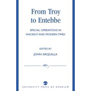 From Troy to Entebbe : Special Operations in Ancient and Modern Times
