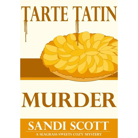 Tarte Tatin Murder: A Seagrass Sweets Cozy Mystery (Book 2) -