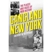 Gangland New York : The Places and Faces of Mob History (Paperback)
