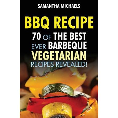 BBQ Recipe : 70 of the Best Ever Barbecue Vegetarian