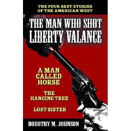 The Man Who Shot Liberty Valance: And a Man Called Horse, the Hanging Tree, and Lost (Only The Best West Haven Ct)