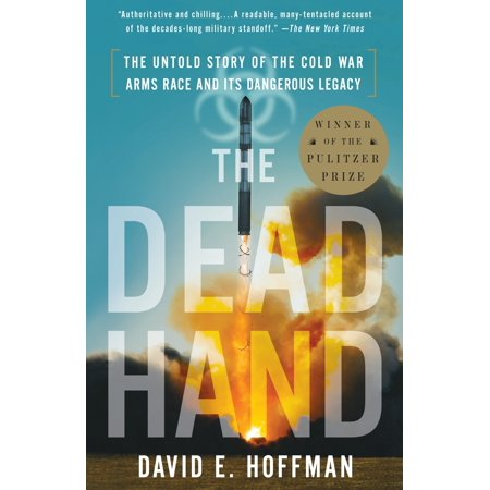 The Dead Hand : The Untold Story of the Cold War Arms Race and Its Dangerous Legacy (Cold War Arms Race)