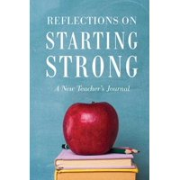 Reflections on Starting Strong : A New Teacher?s Journal
