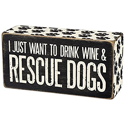 I Just Want To Drink Wine & Rescue Dogs - Wood Box Sign - Black & White for wall hanging, table or desk