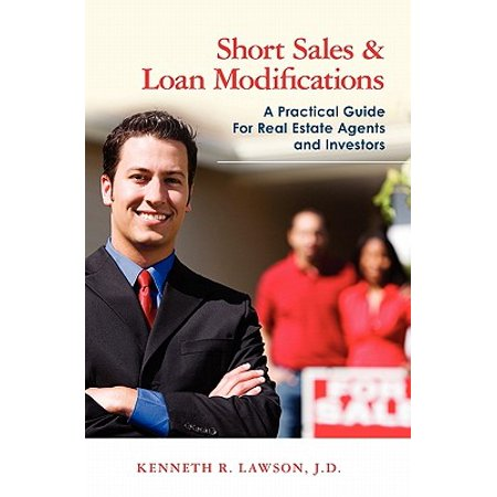 Short Sales & Loan Modifications : A Practical Guide for Real Estate Agents and (Hard Money Loans For Real Estate Investors)